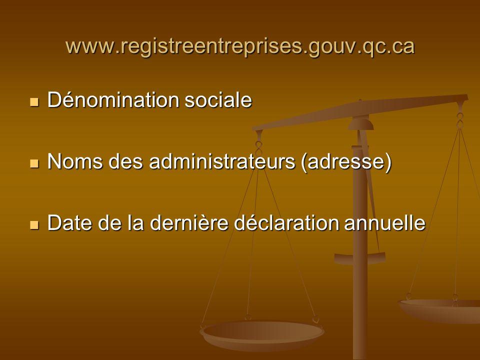 www.registreentreprises.gouv.qc.ca Dénomination sociale Dénomination sociale Noms des administrateurs (adresse) Noms des administrateurs (adresse) Dat