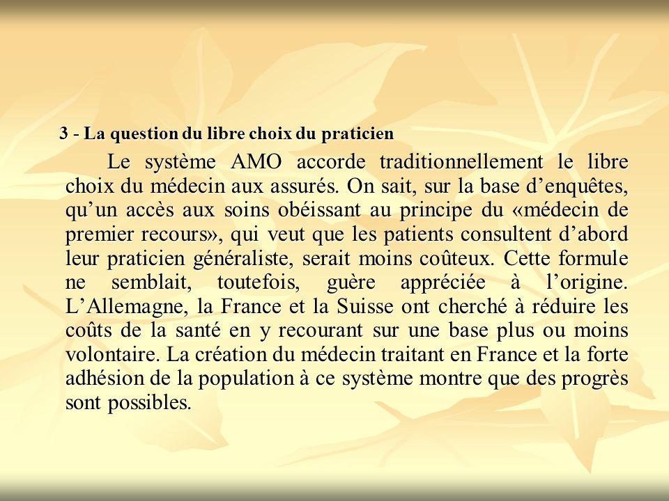 3 - La question du libre choix du praticien 3 - La question du libre choix du praticien Le système AMO accorde traditionnellement le libre choix du médecin aux assurés.