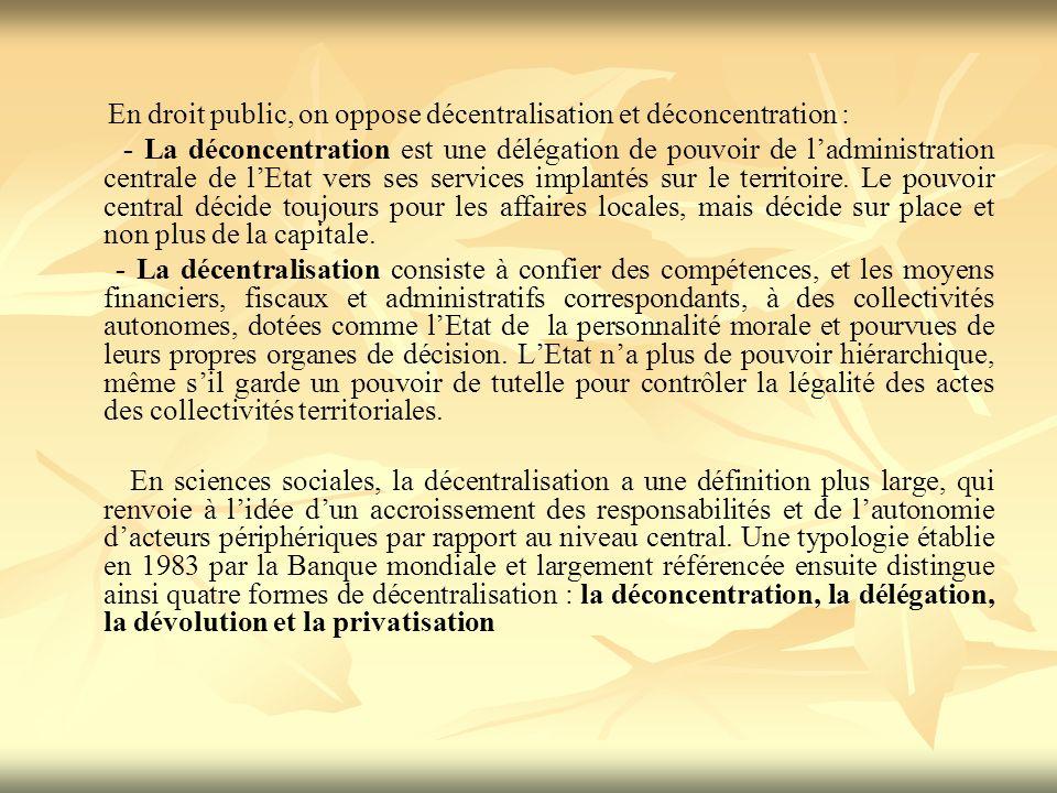 En droit public, on oppose décentralisation et déconcentration : - La déconcentration est une délégation de pouvoir de ladministration centrale de lEtat vers ses services implantés sur le territoire.