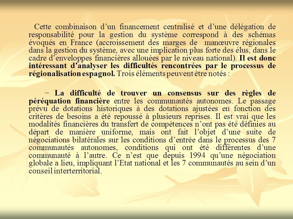 Cette combinaison dun financement centralisé et dune délégation de responsabilité pour la gestion du système correspond à des schémas évoqués en France (accroissement des marges de manœuvre régionales dans la gestion du système, avec une implication plus forte des élus, dans le cadre denveloppes financières allouées par le niveau national).