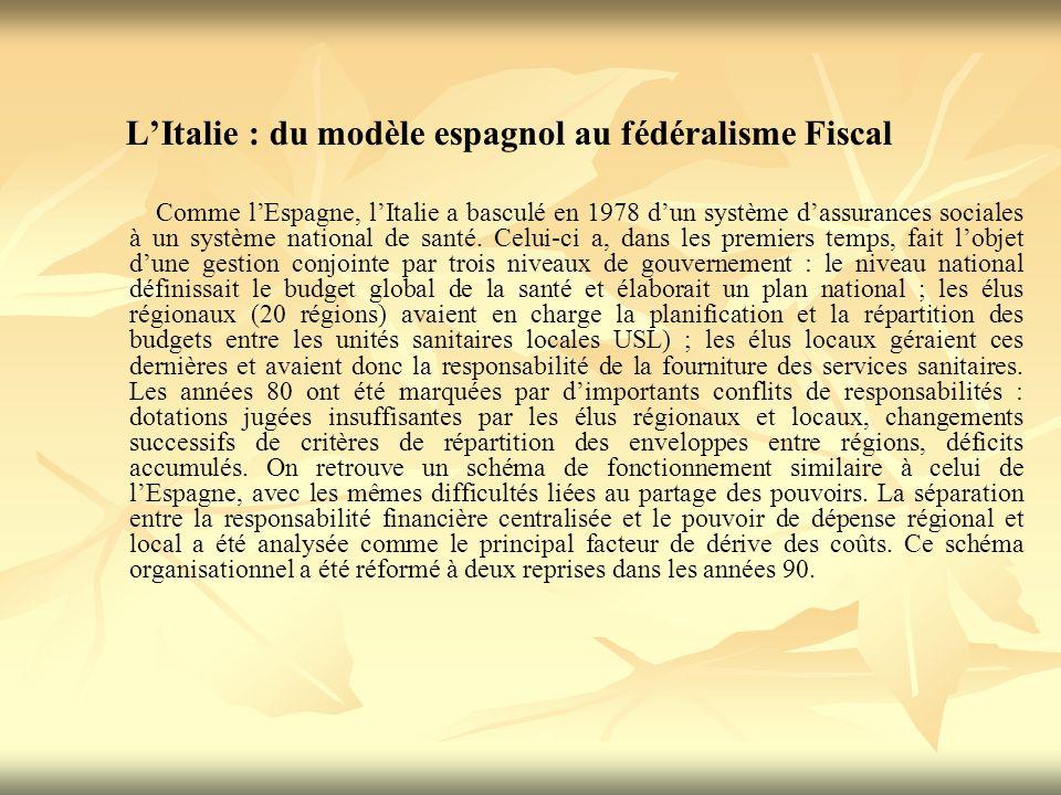 LItalie : du modèle espagnol au fédéralisme Fiscal Comme lEspagne, lItalie a basculé en 1978 dun système dassurances sociales à un système national de santé.