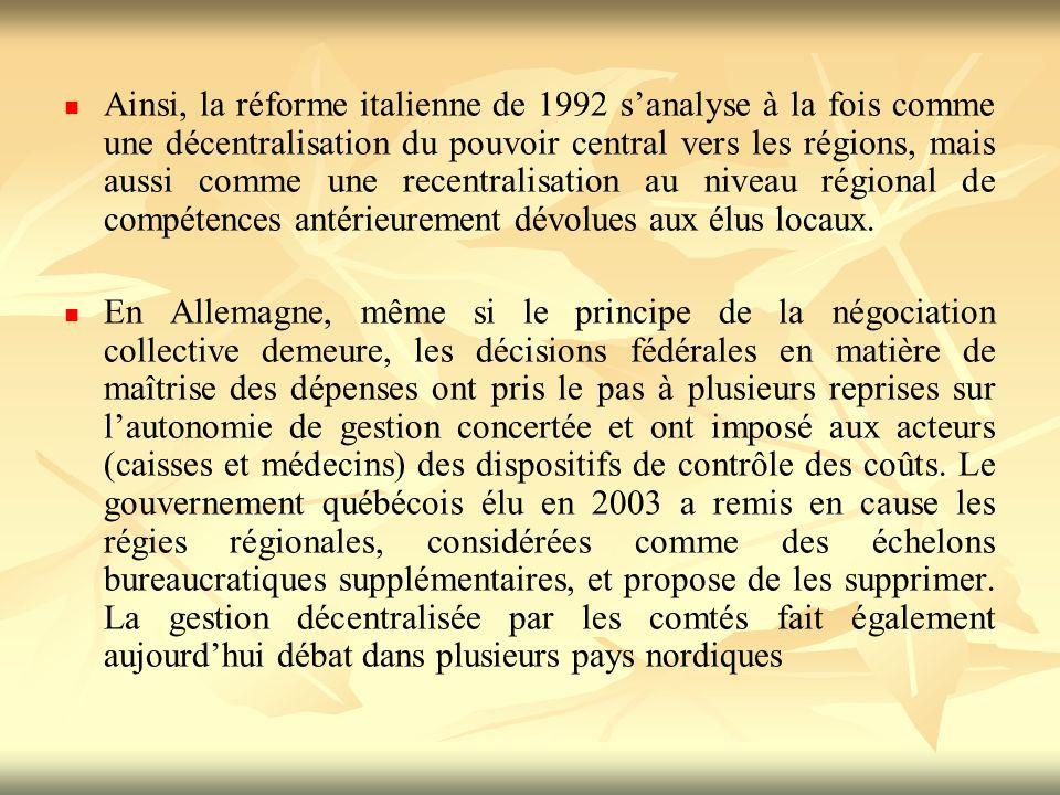 Ainsi, la réforme italienne de 1992 sanalyse à la fois comme une décentralisation du pouvoir central vers les régions, mais aussi comme une recentralisation au niveau régional de compétences antérieurement dévolues aux élus locaux.
