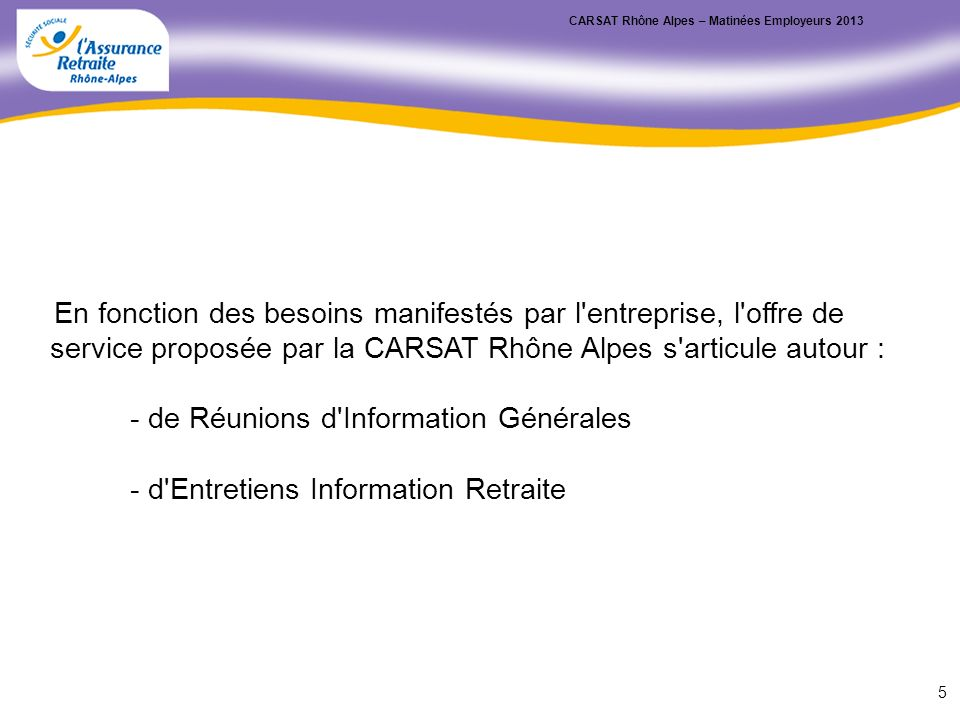 En fonction des besoins manifestés par l'entreprise, l'offre de service proposée par la CARSAT Rhône Alpes s'articule autour : - de Réunions d'Informa