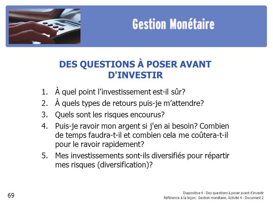 DES QUESTIONS À POSER AVANT D INVESTIR 1.À quel point linvestissement est-il sûr.