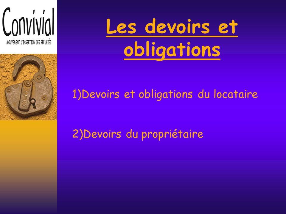 Les devoirs et obligations 1)Devoirs et obligations du locataire 2)Devoirs du propriétaire