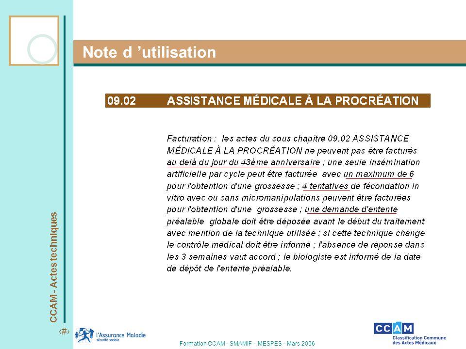 CCAM - Actes techniques 6 Formation CCAM - SMAMIF - MESPES - Mars 2006 Cadre de prise en charge de lAMP La prise en charge par lassurance maladie répond à des conditions : d âge, elle s interrompt au delà du 43ème anniversaire de nombre de tentatives pour obtenir une grossesse avec un maximum : >d une insémination par cycle avec un maximum de 6 >de 4 tentatives de FIV avec ou sans micromanipulation [ ponction ovocytaire + FIV + n transferts dembryon ] >une grossesse avec naissance d un enfant vivant remet le compteur à 0 ( 6 inséminations ou 4 tentatives) Tolérance jusqu au 31 mars 2006 si les 43 ans sont révolus au jour de l acte en cas d EP antérieure au 31 mars 2005 (CCAM)