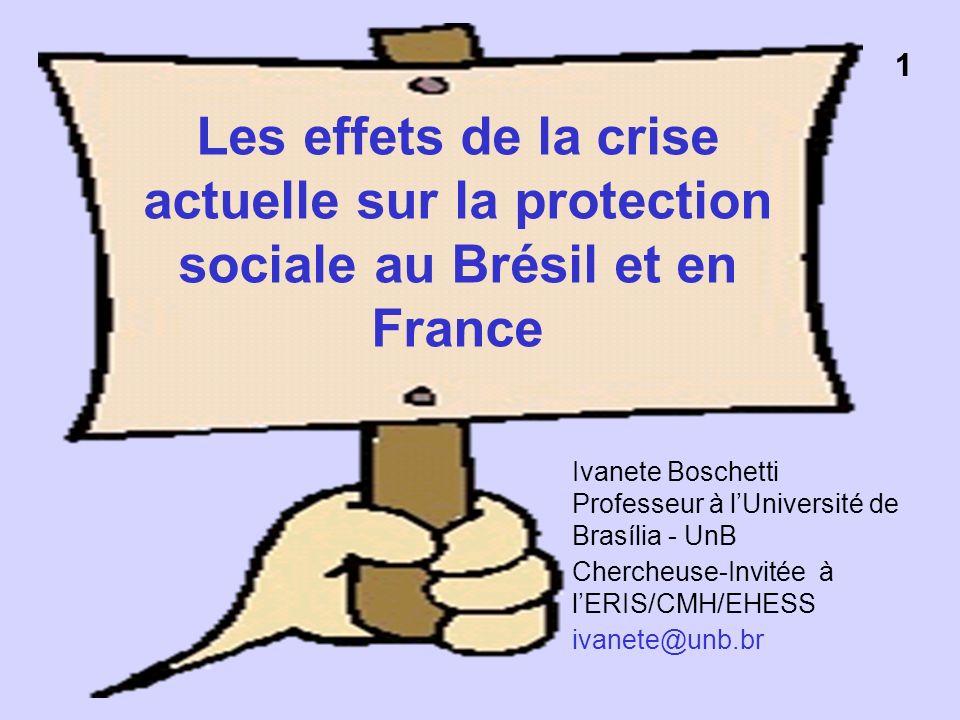 Les effets de la crise actuelle sur la protection sociale au Brésil et en France Ivanete Boschetti Professeur à lUniversité de Brasília - UnB Chercheu