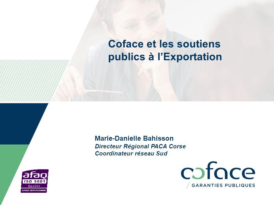 Coface et les soutiens publics à lExportation Marie-Danielle Bahisson Directeur Régional PACA Corse Coordinateur réseau Sud Date can be personalized a
