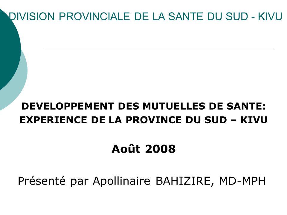 DIVISION PROVINCIALE DE LA SANTE DU SUD - KIVU DEVELOPPEMENT DES MUTUELLES DE SANTE: EXPERIENCE DE LA PROVINCE DU SUD – KIVU Août 2008 Présenté par Ap