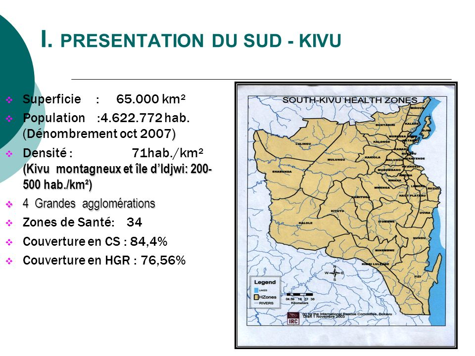 I. PRESENTATION DU SUD - KIVU Superficie : 65.000 km² ) Population :4.622.772 hab. (Dénombrement oct 2007) (Kivu montagneux et île dIdjwi: 200- 500 ha