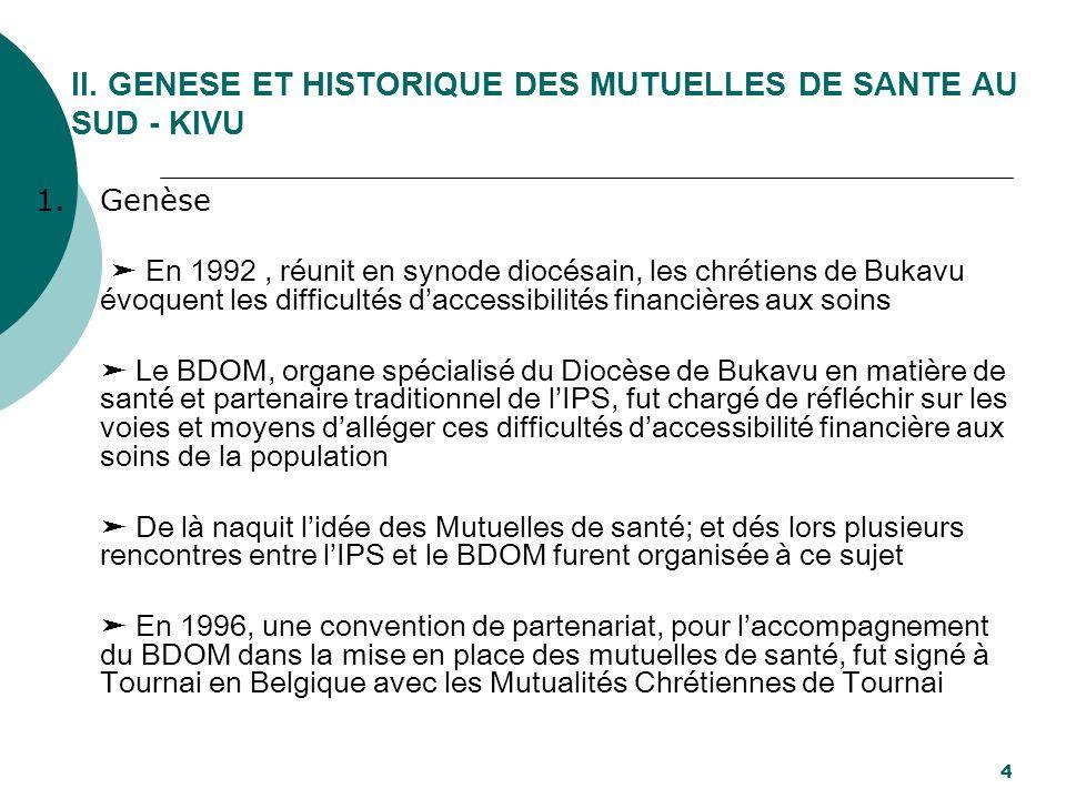 II. GENESE ET HISTORIQUE DES MUTUELLES DE SANTE AU SUD - KIVU 1.Genèse En 1992, réunit en synode diocésain, les chrétiens de Bukavu évoquent les diffi