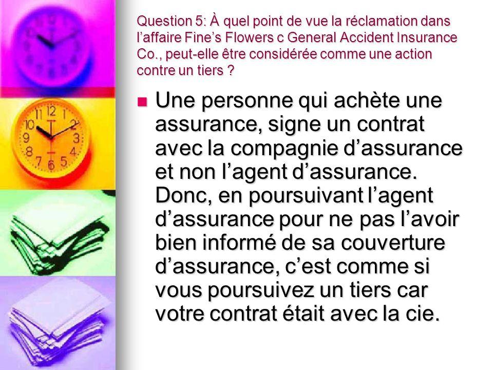 Question 5: À quel point de vue la réclamation dans laffaire Fines Flowers c General Accident Insurance Co., peut-elle être considérée comme une actio