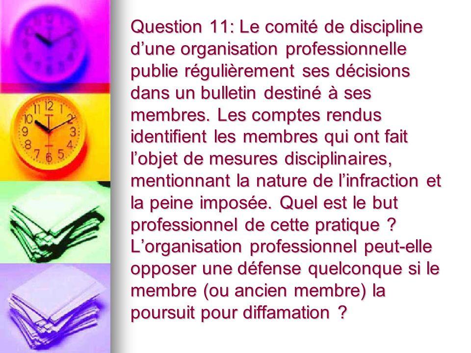 Question 11: Le comité de discipline dune organisation professionnelle publie régulièrement ses décisions dans un bulletin destiné à ses membres.