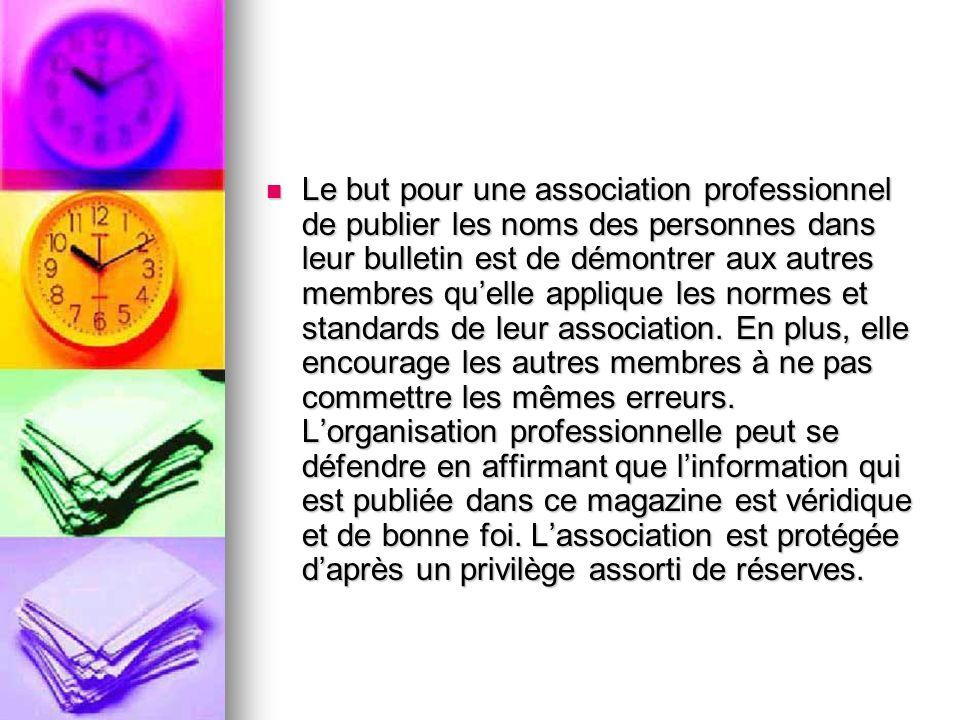 Le but pour une association professionnel de publier les noms des personnes dans leur bulletin est de démontrer aux autres membres quelle applique les normes et standards de leur association.