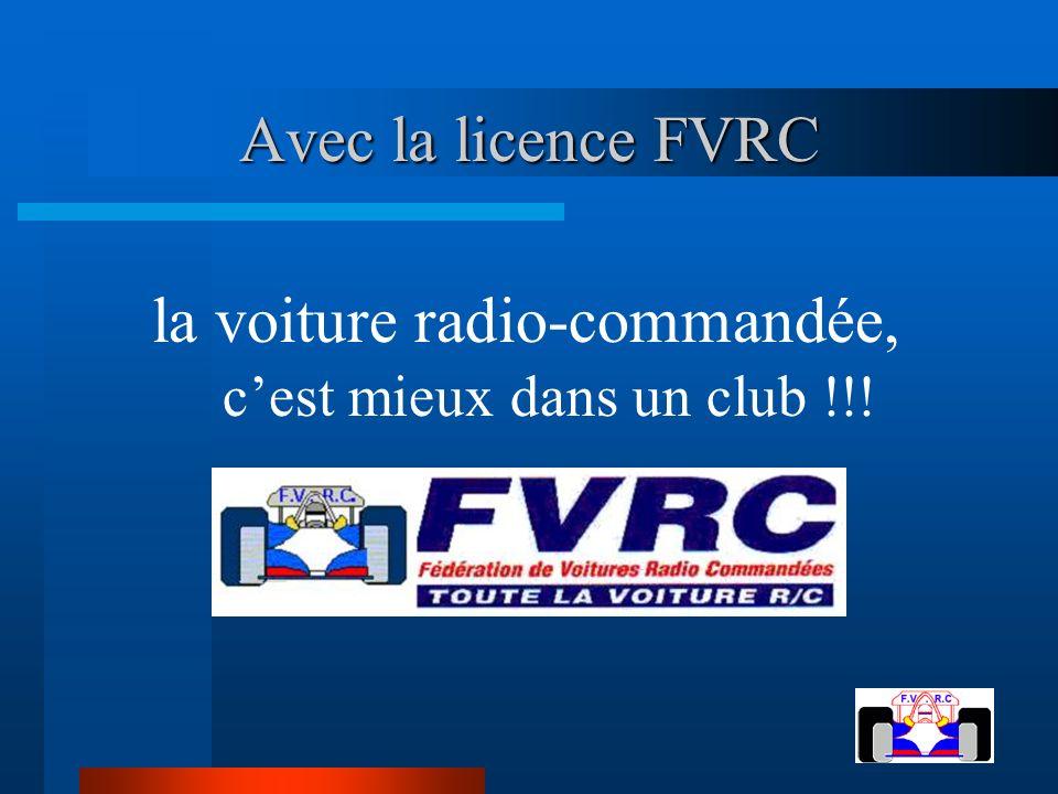 Avec la licence FVRC la voiture radio-commandée, cest mieux dans un club !!!
