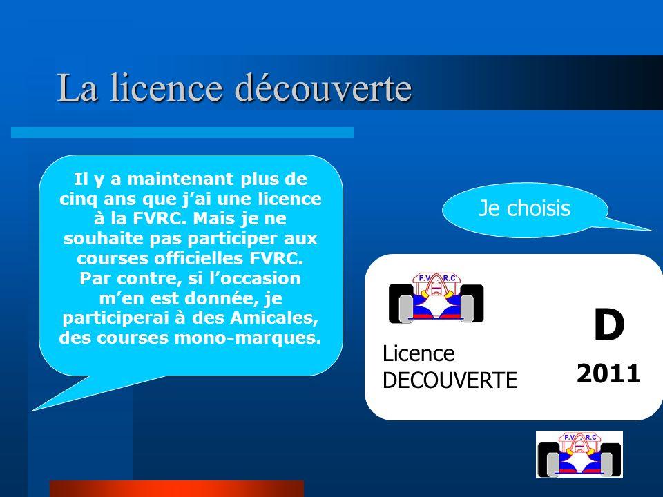 La licence découverte La licence découverte Il y a maintenant plus de cinq ans que jai une licence à la FVRC. Mais je ne souhaite pas participer aux c