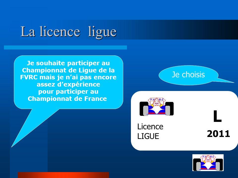 La licence ligue La licence ligue Je souhaite participer au Championnat de Ligue de la FVRC mais je nai pas encore assez dexpérience pour participer a