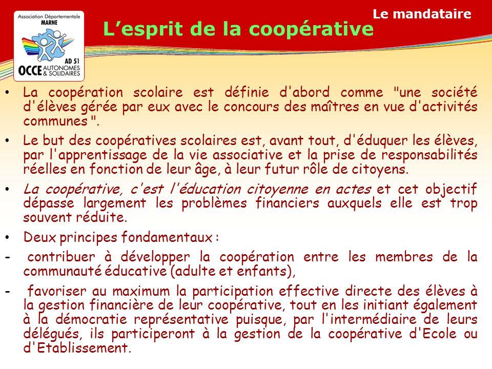 Le mandataire La coopération scolaire est définie d abord comme une société d élèves gérée par eux avec le concours des maîtres en vue d activités communes .