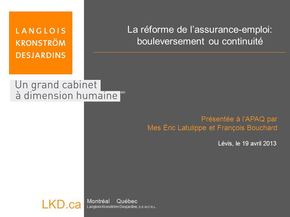 LKD.ca Montréal Québec Langlois Kronström Desjardins, S. E. N. C. R. L. MD La réforme de lassurance-emploi: bouleversement ou continuité Présentée à l