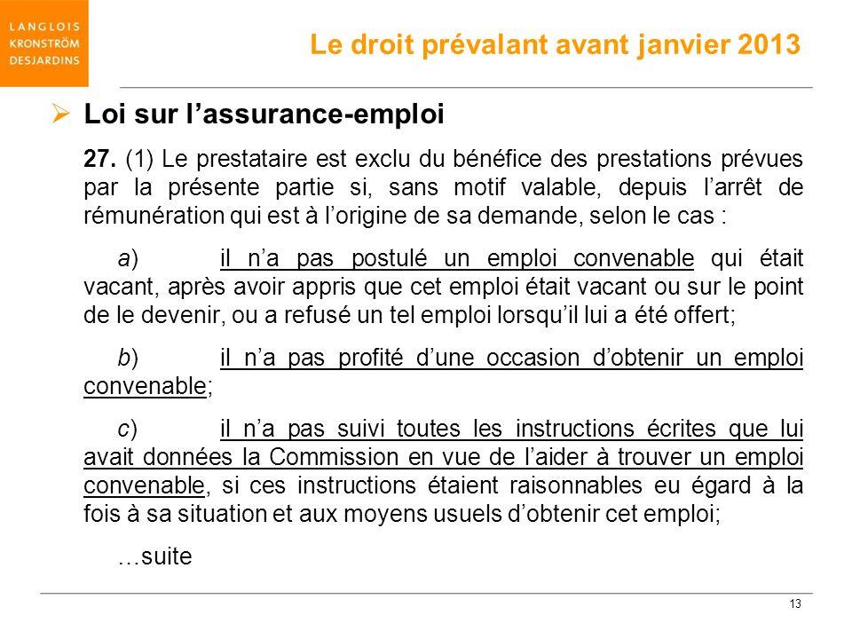Loi sur lassurance-emploi 27. (1) Le prestataire est exclu du bénéfice des prestations prévues par la présente partie si, sans motif valable, depuis l