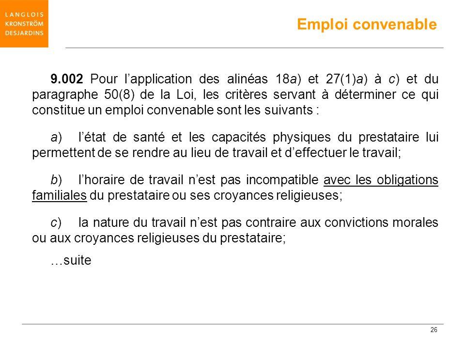 9.002 Pour lapplication des alinéas 18a) et 27(1)a) à c) et du paragraphe 50(8) de la Loi, les critères servant à déterminer ce qui constitue un emplo