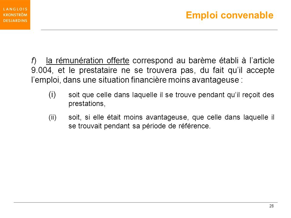 f) la rémunération offerte correspond au barème établi à larticle 9.004, et le prestataire ne se trouvera pas, du fait quil accepte lemploi, dans une