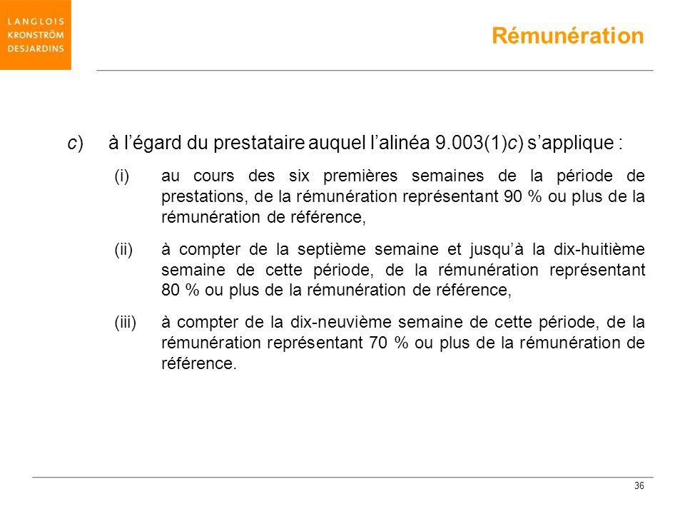 c) à légard du prestataire auquel lalinéa 9.003(1)c) sapplique : (i) au cours des six premières semaines de la période de prestations, de la rémunérat