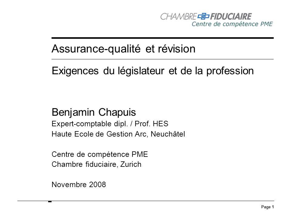 Page 1 Assurance-qualité et révision Exigences du législateur et de la profession Benjamin Chapuis Expert-comptable dipl. / Prof. HES Haute Ecole de G
