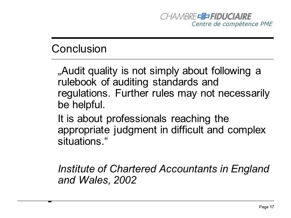 Page 17 Conclusion Audit quality is not simply about following a rulebook of auditing standards and regulations.