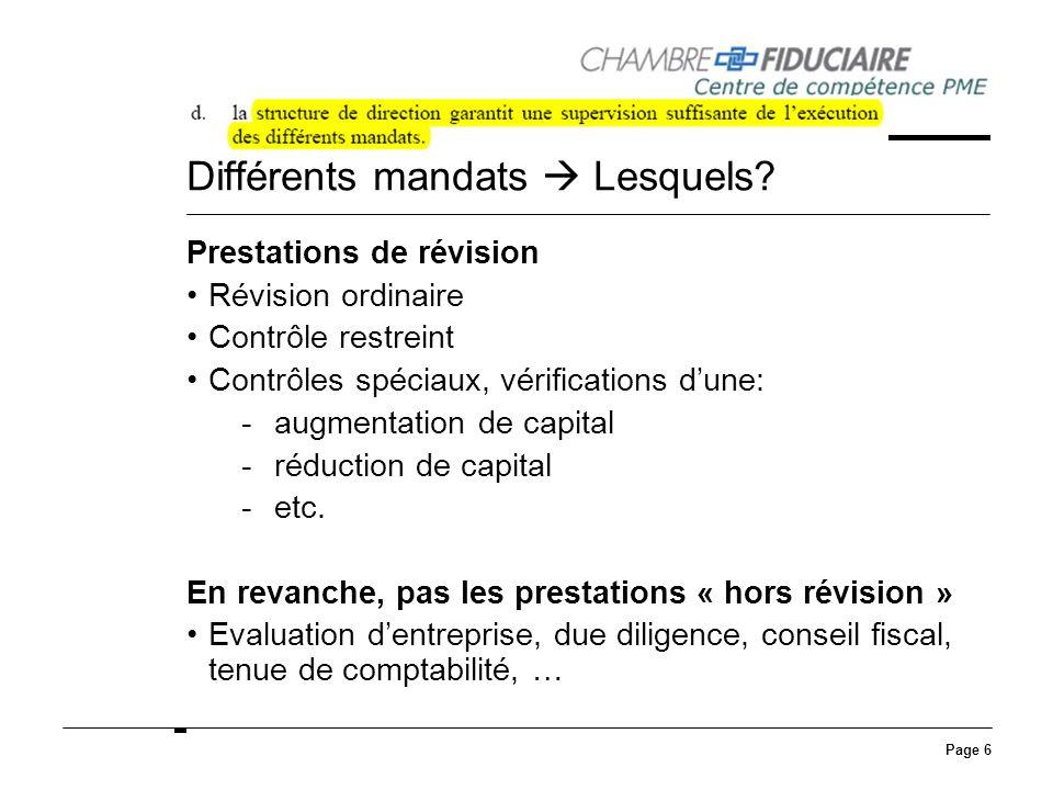 Page 6 Différents mandats Lesquels? Prestations de révision Révision ordinaire Contrôle restreint Contrôles spéciaux, vérifications dune: -augmentatio
