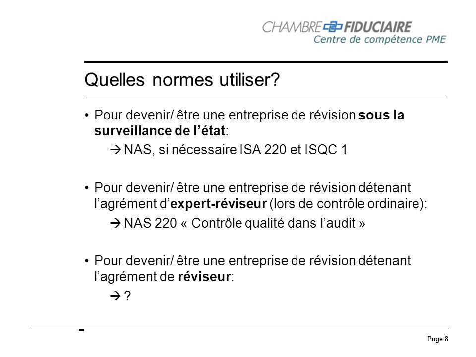 Page 8 Quelles normes utiliser? Pour devenir/ être une entreprise de révision sous la surveillance de létat: NAS, si nécessaire ISA 220 et ISQC 1 Pour