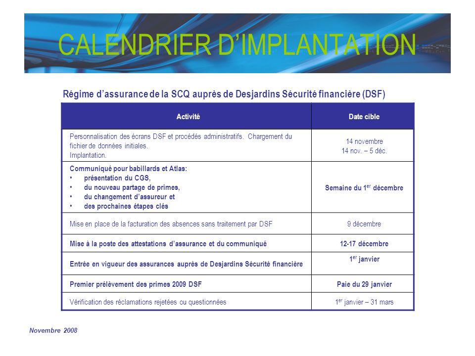 Novembre 2008 CALENDRIER DIMPLANTATION ActivitéDate cible Personnalisation des écrans DSF et procédés administratifs. Chargement du fichier de données