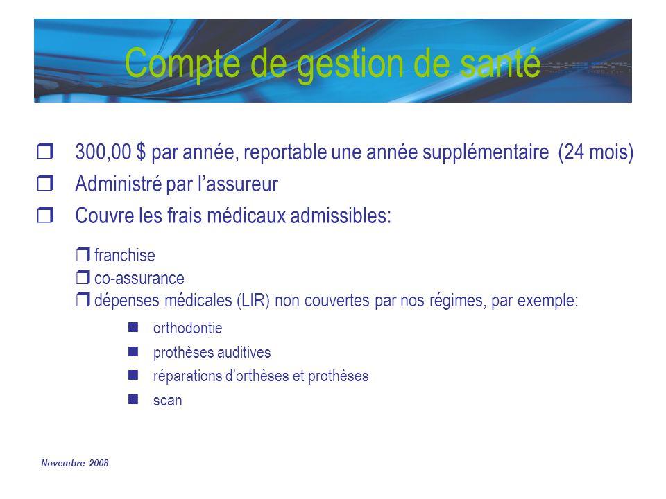 Novembre 2008 Compte de gestion de santé 300,00 $ par année, reportable une année supplémentaire (24 mois) Administré par lassureur Couvre les frais m