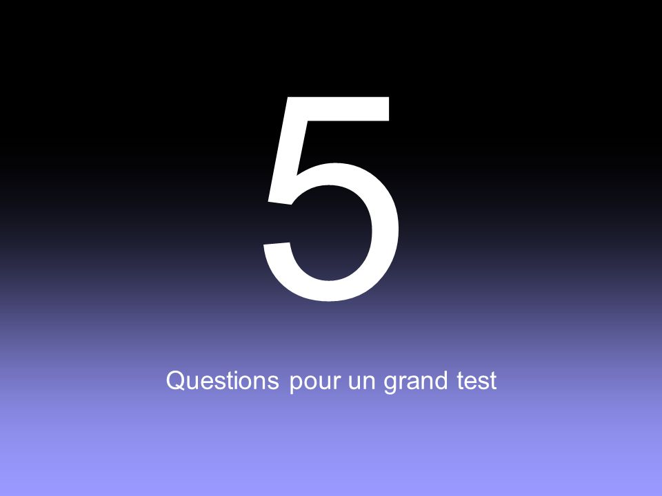 5 Questions pour un grand test