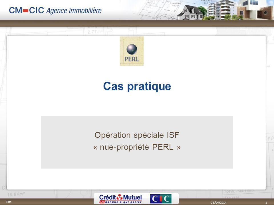 Cas pratique Opération spéciale ISF « nue-propriété PERL » 25/04/2014 Test 1