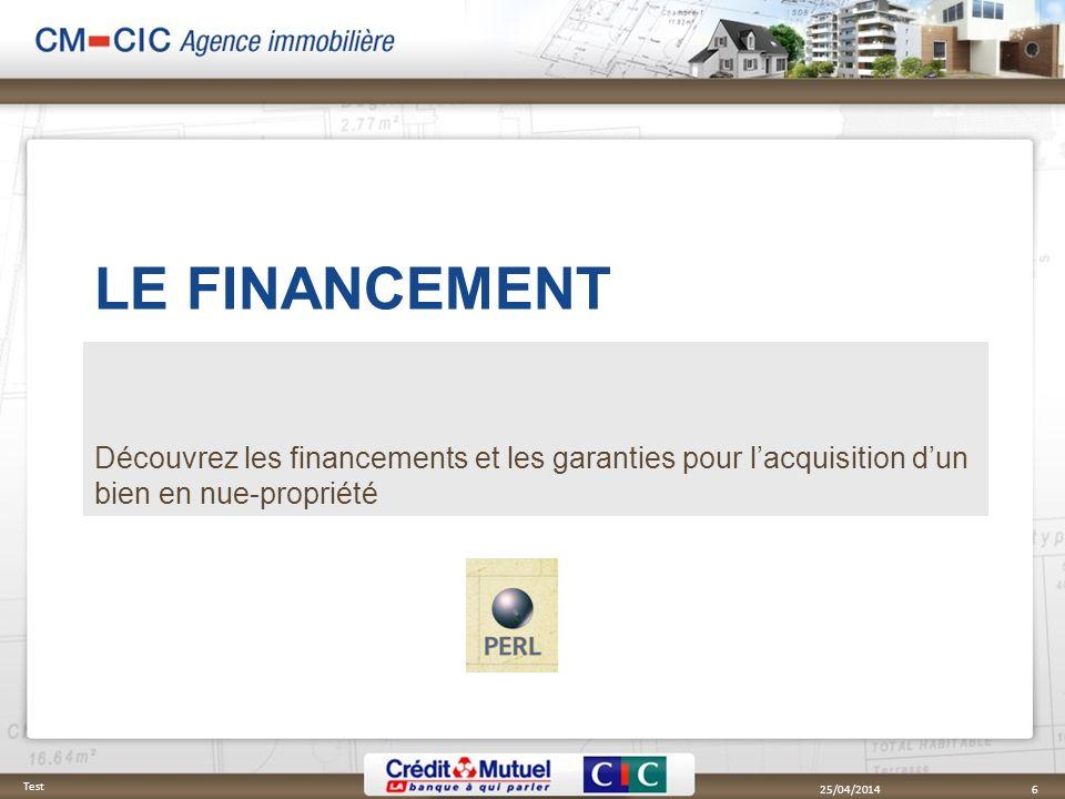 LE FINANCEMENT Découvrez les financements et les garanties pour lacquisition dun bien en nue-propriété 25/04/2014 Test 6