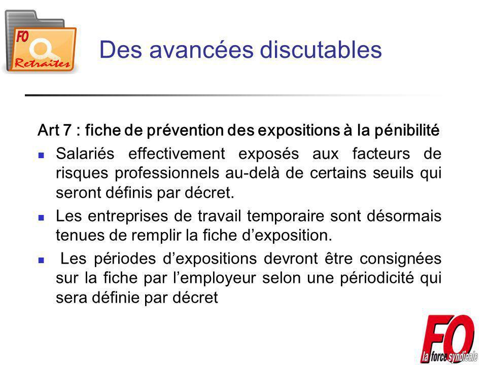 Des avancées discutables Art 7 : fiche de prévention des expositions à la pénibilité Salariés effectivement exposés aux facteurs de risques professionnels au-delà de certains seuils qui seront définis par décret.