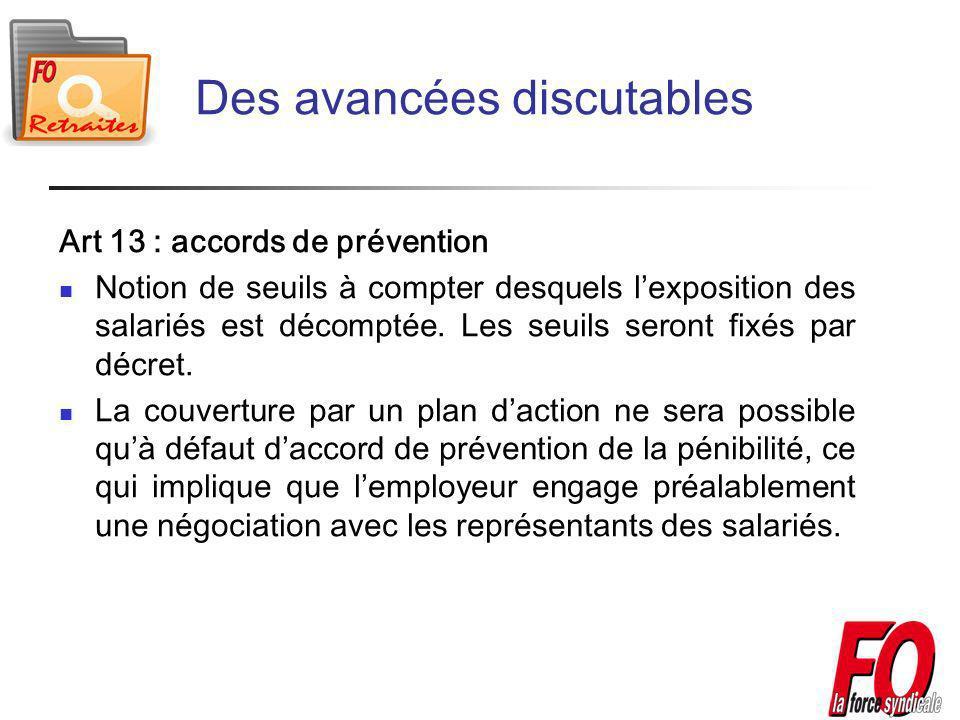 Des avancées discutables Art 13 : accords de prévention Notion de seuils à compter desquels lexposition des salariés est décomptée.
