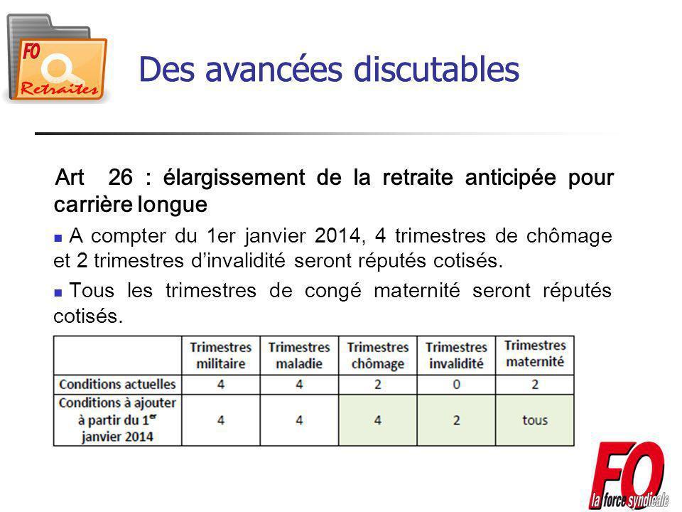 Art 26 : élargissement de la retraite anticipée pour carrière longue A compter du 1er janvier 2014, 4 trimestres de chômage et 2 trimestres dinvalidité seront réputés cotisés.