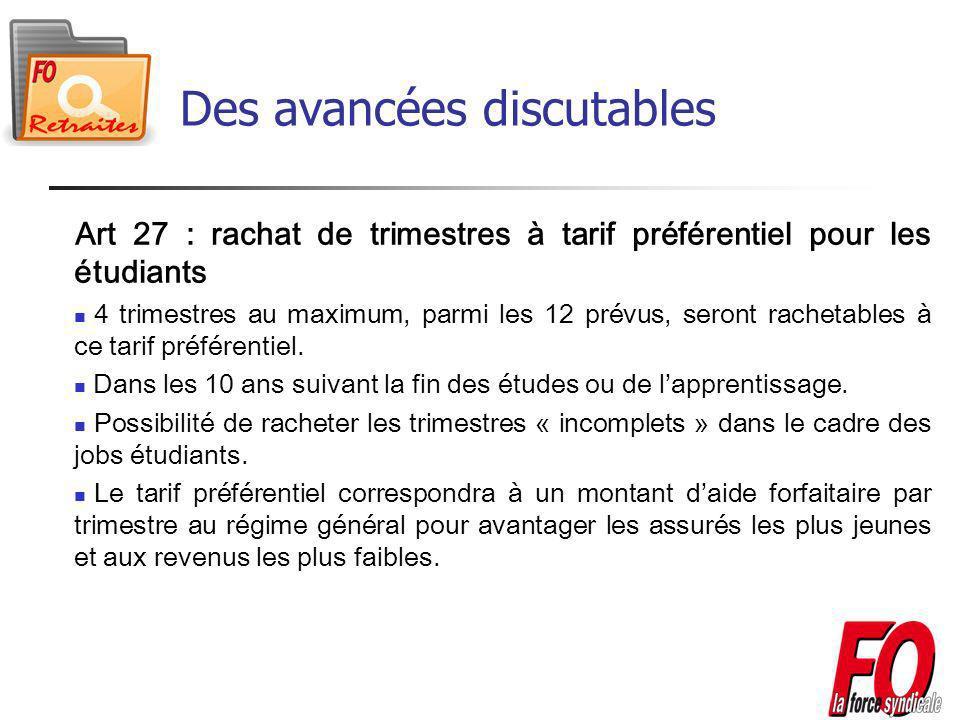 Art 27 : rachat de trimestres à tarif préférentiel pour les étudiants 4 trimestres au maximum, parmi les 12 prévus, seront rachetables à ce tarif préférentiel.