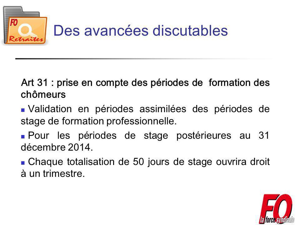 Art 31 : prise en compte des périodes de formation des chômeurs Validation en périodes assimilées des périodes de stage de formation professionnelle.