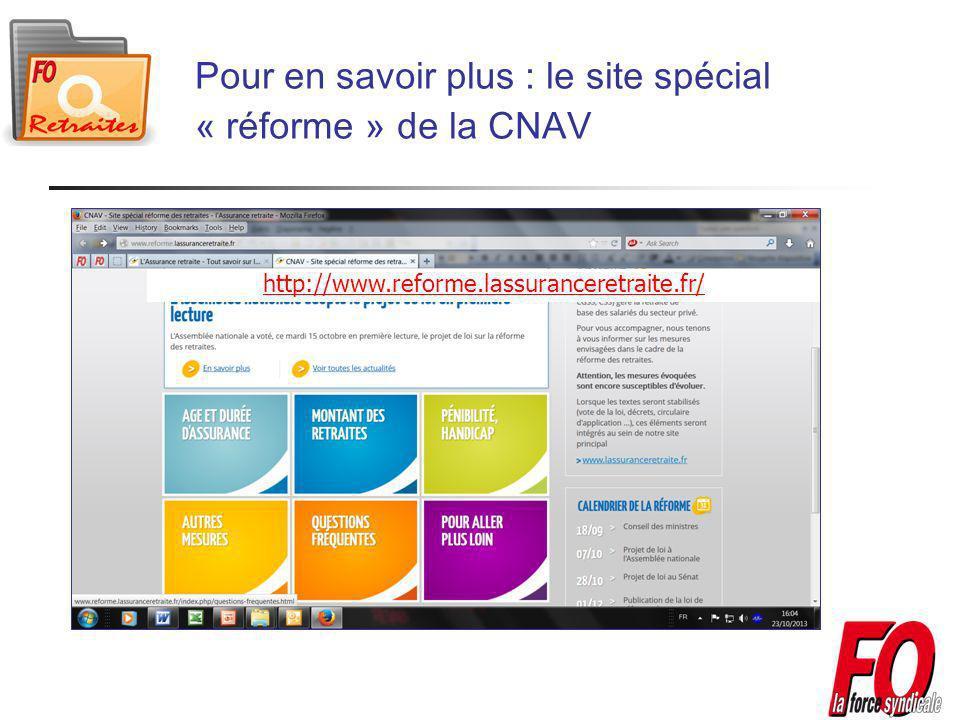 Pour en savoir plus : le site spécial « réforme » de la CNAV http://www.reforme.lassuranceretraite.fr/