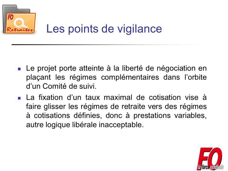 Les points de vigilance Le projet porte atteinte à la liberté de négociation en plaçant les régimes complémentaires dans lorbite dun Comité de suivi.