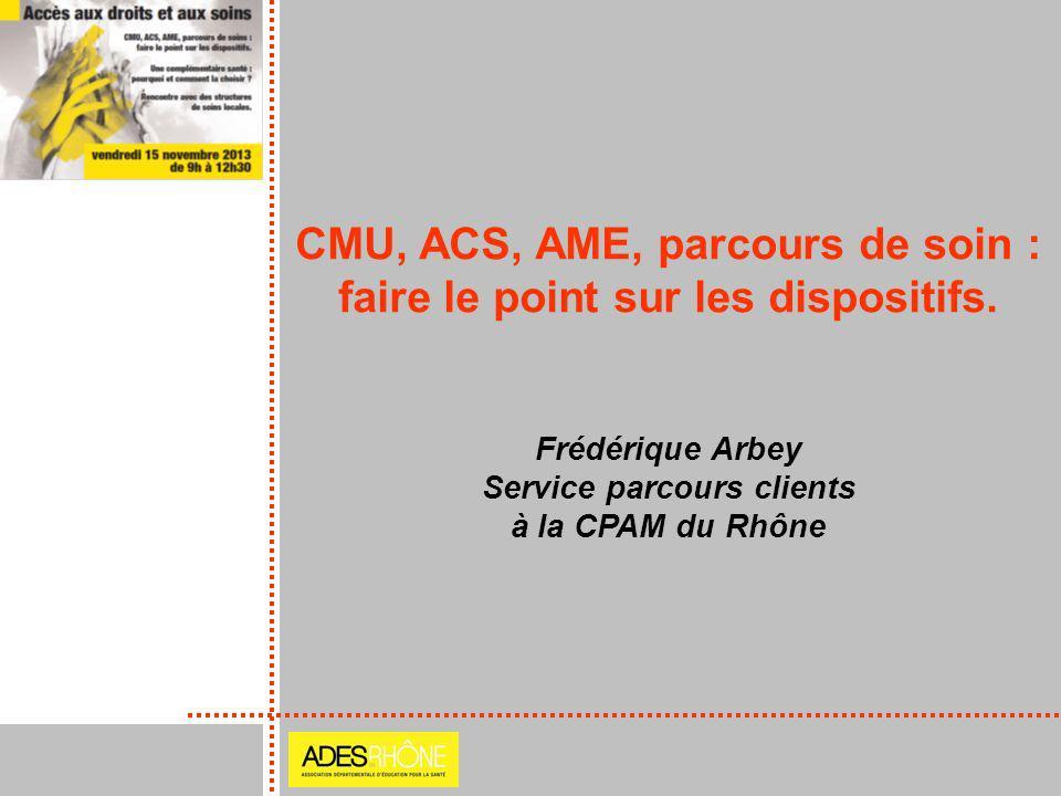 CMU, ACS, AME, parcours de soin : faire le point sur les dispositifs. Frédérique Arbey Service parcours clients à la CPAM du Rhône
