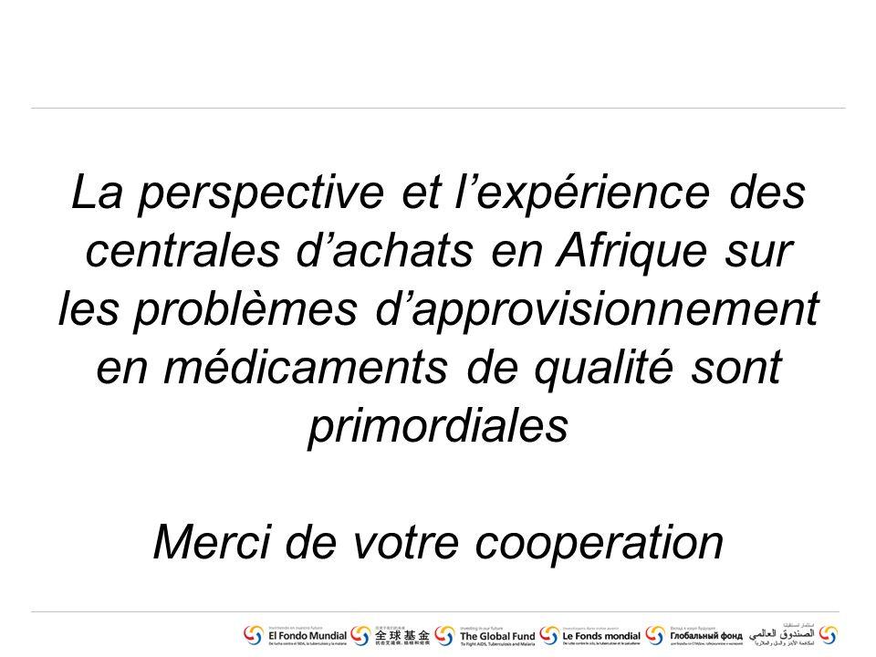 La perspective et lexpérience des centrales dachats en Afrique sur les problèmes dapprovisionnement en médicaments de qualité sont primordiales Merci de votre cooperation