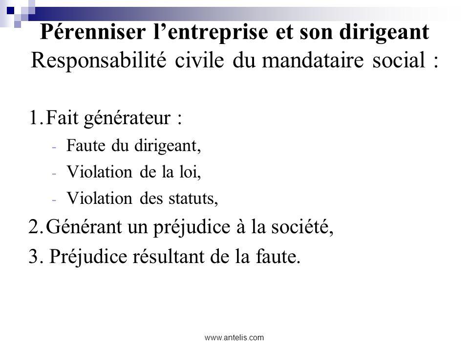 Pérenniser lentreprise et son dirigeant Responsabilité civile du mandataire social : 1.Fait générateur : - Faute du dirigeant, - Violation de la loi,