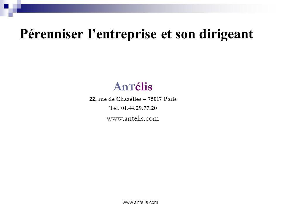 Pérenniser lentreprise et son dirigeant An T élis 22, rue de Chazelles – 75017 Paris Tel. 01.44.29.77.20 www.antelis.com
