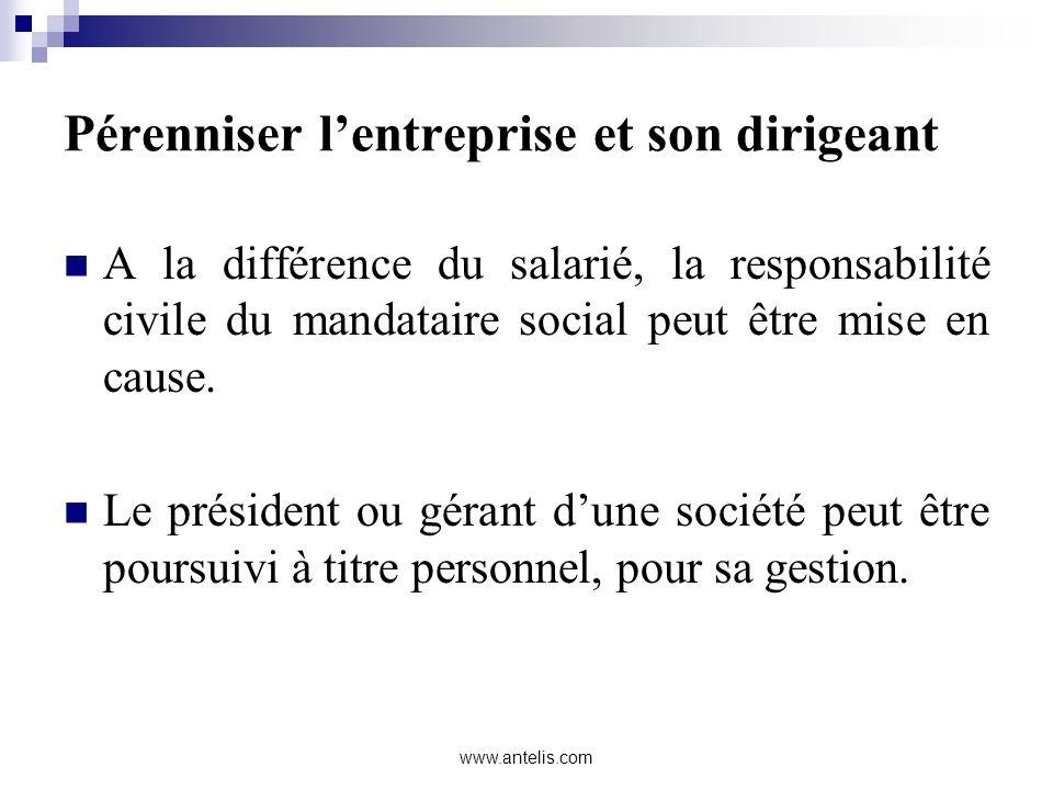 Pérenniser lentreprise et son dirigeant A la différence du salarié, la responsabilité civile du mandataire social peut être mise en cause. Le présiden
