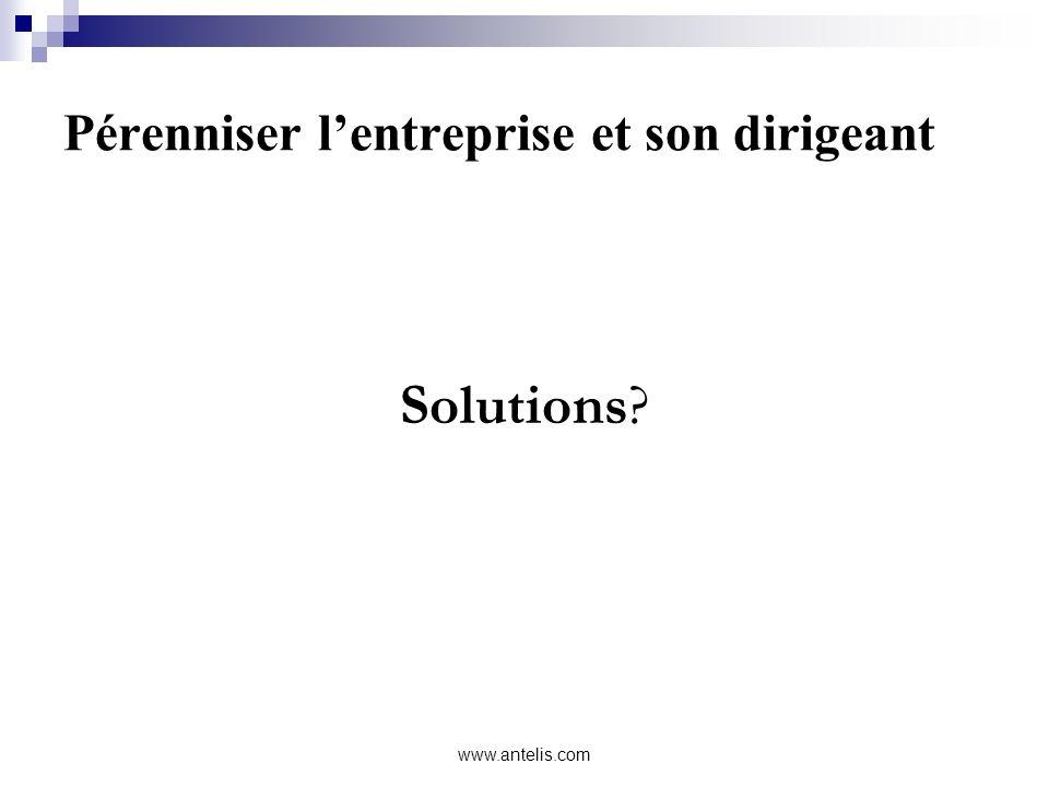 Pérenniser lentreprise et son dirigeant Solutions? www.antelis.com