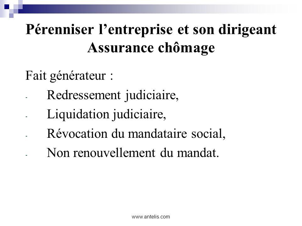 www.antelis.com Pérenniser lentreprise et son dirigeant Assurance chômage Fait générateur : - Redressement judiciaire, - Liquidation judiciaire, - Rév